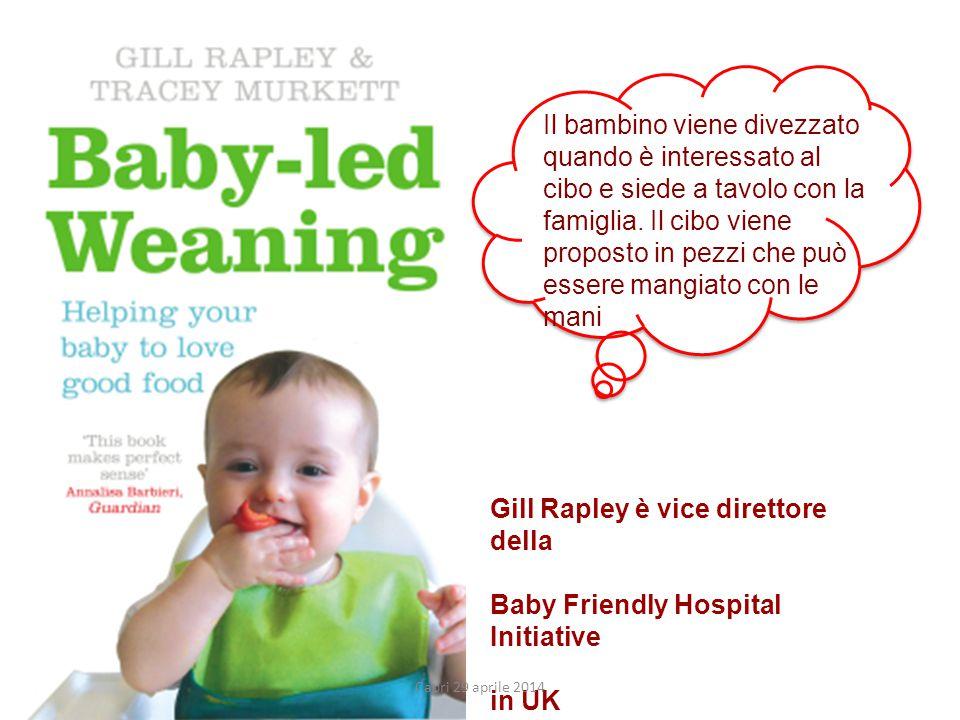 Gill Rapley è vice direttore della Baby Friendly Hospital Initiative in UK Il bambino viene divezzato quando è interessato al cibo e siede a tavolo con la famiglia.