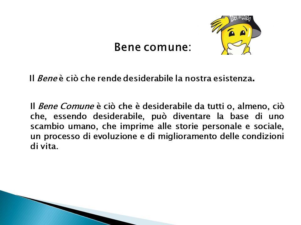 Bene comune: Il Bene è ciò che rende desiderabile la nostra esistenza.