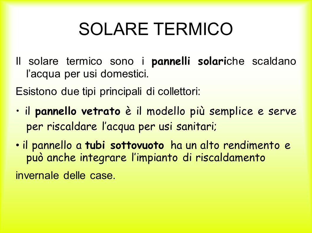 SOLARE TERMICO Il solare termico sono i pannelli solari che scaldano l'acqua per usi domestici. Esistono due tipi principali di collettori: il pannell