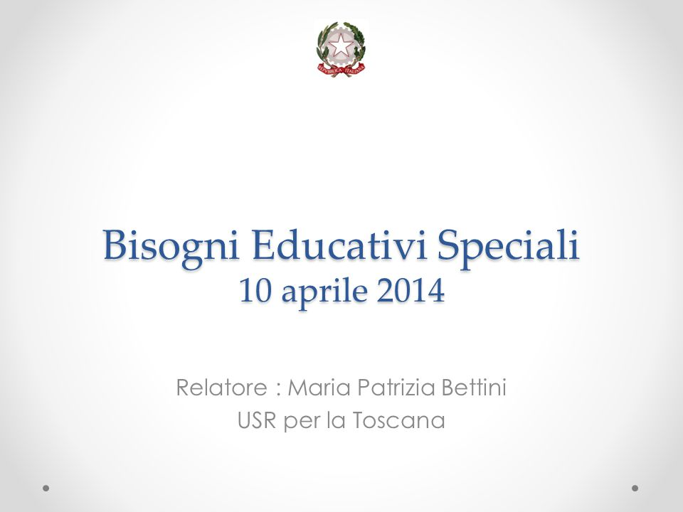 Bisogni Educativi Speciali 10 aprile 2014 Relatore : Maria Patrizia Bettini USR per la Toscana