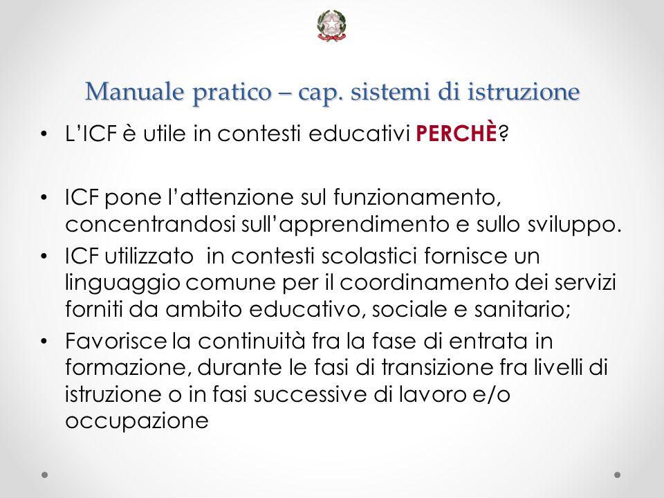 Manuale pratico – cap. sistemi di istruzione L'ICF è utile in contesti educativi PERCHÈ ? ICF pone l'attenzione sul funzionamento, concentrandosi sull