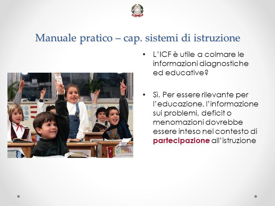 Manuale pratico – cap. sistemi di istruzione L'ICF è utile a colmare le informazioni diagnostiche ed educative? Sì. Per essere rilevante per l'educazi