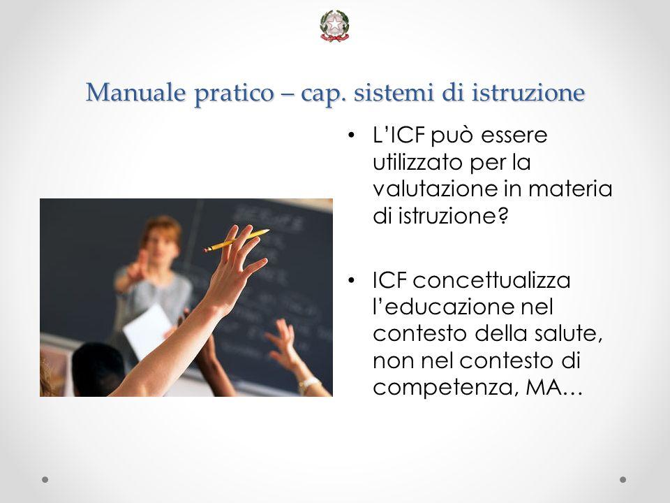 Manuale pratico – cap. sistemi di istruzione L'ICF può essere utilizzato per la valutazione in materia di istruzione? ICF concettualizza l'educazione