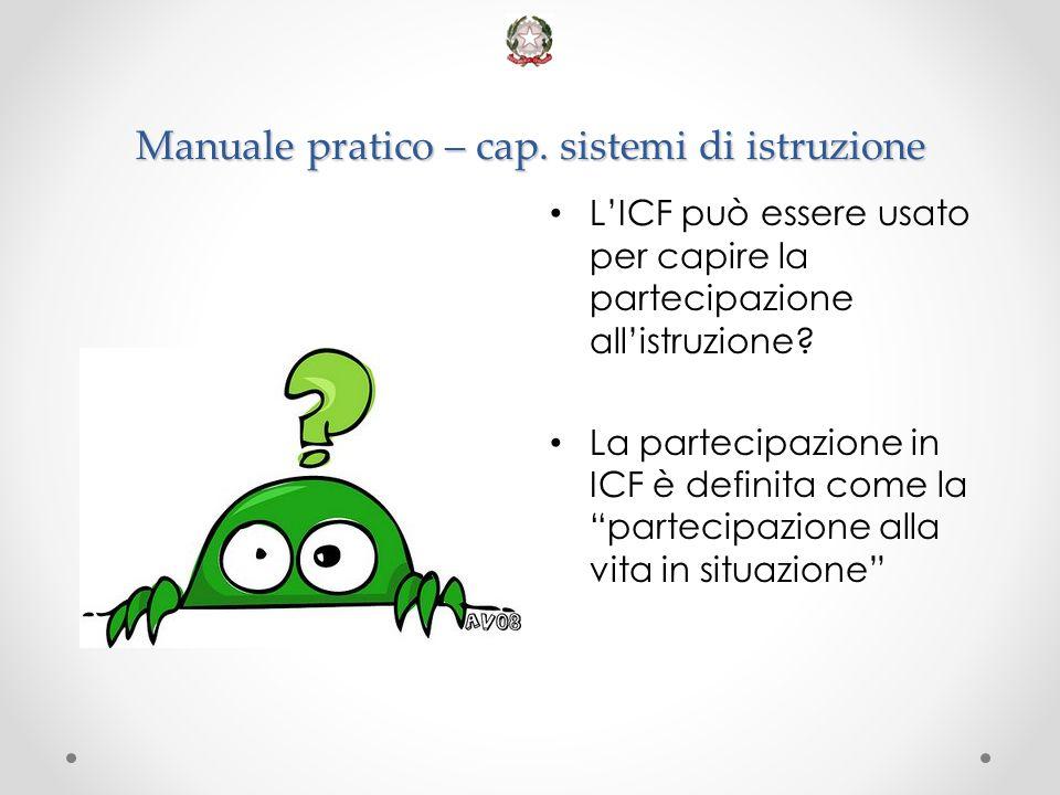 Manuale pratico – cap. sistemi di istruzione L'ICF può essere usato per capire la partecipazione all'istruzione? La partecipazione in ICF è definita c