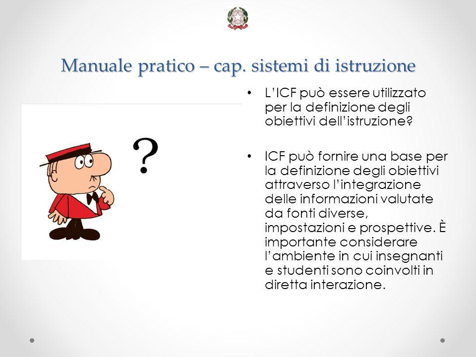 Manuale pratico – cap. sistemi di istruzione L'ICF può essere utilizzato per la definizione degli obiettivi dell'istruzione? ICF può fornire una base