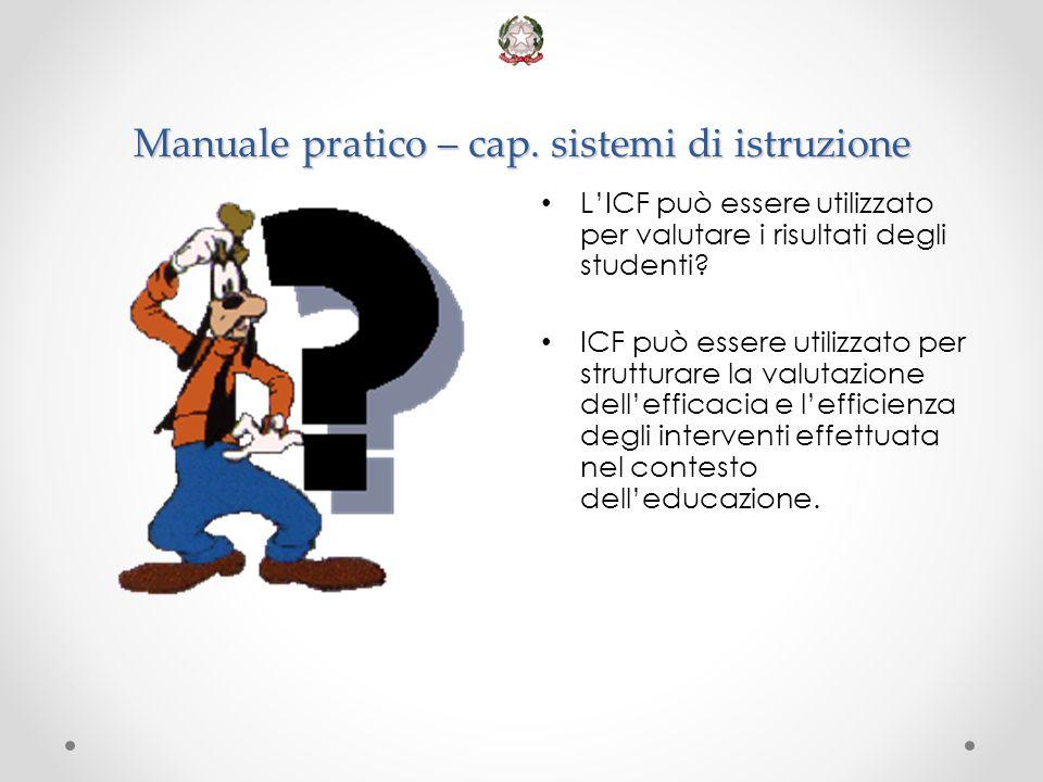 Manuale pratico – cap. sistemi di istruzione L'ICF può essere utilizzato per valutare i risultati degli studenti? ICF può essere utilizzato per strutt