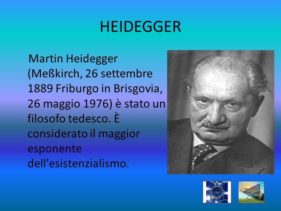 HEIDEGGER Martin Heidegger (Meßkirch, 26 settembre 1889 Friburgo in Brisgovia, 26 maggio 1976) è stato un filosofo tedesco. È considerato il maggior e