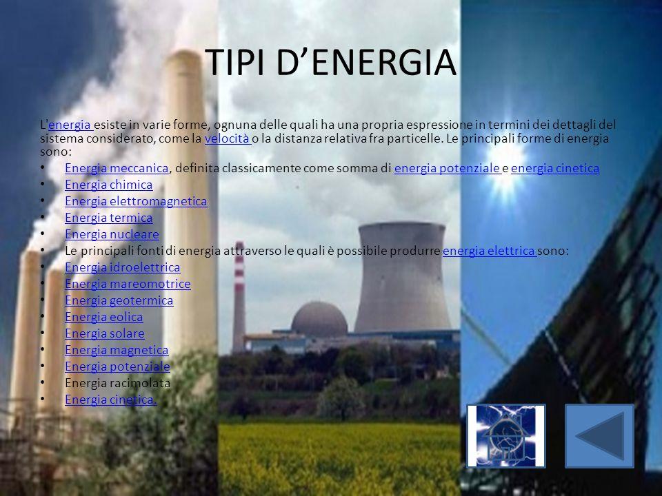 TIPI D'ENERGIA L'energia esiste in varie forme, ognuna delle quali ha una propria espressione in termini dei dettagli del sistema considerato, come la