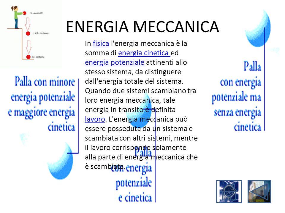 ENERGIA MECCANICA In fisica l'energia meccanica è la somma di energia cinetica ed energia potenziale attinenti allo stesso sistema, da distinguere dal