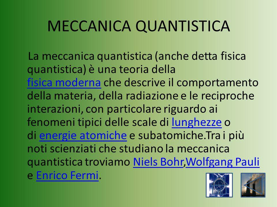 MECCANICA QUANTISTICA La meccanica quantistica (anche detta fisica quantistica) è una teoria della fisica moderna che descrive il comportamento della