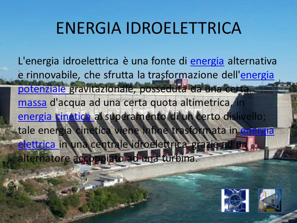 ENERGIA IDROELETTRICA L'energia idroelettrica è una fonte di energia alternativa e rinnovabile, che sfrutta la trasformazione dell'energia potenziale