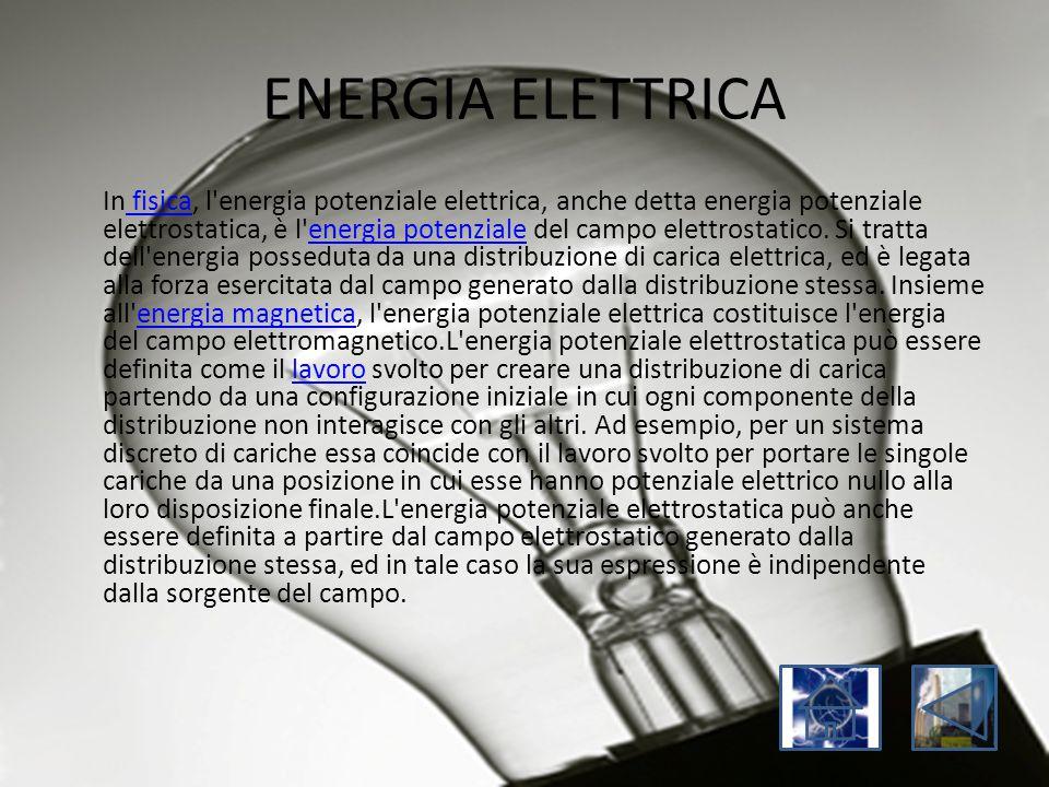 ENERGIA ELETTRICA In fisica, l'energia potenziale elettrica, anche detta energia potenziale elettrostatica, è l'energia potenziale del campo elettrost