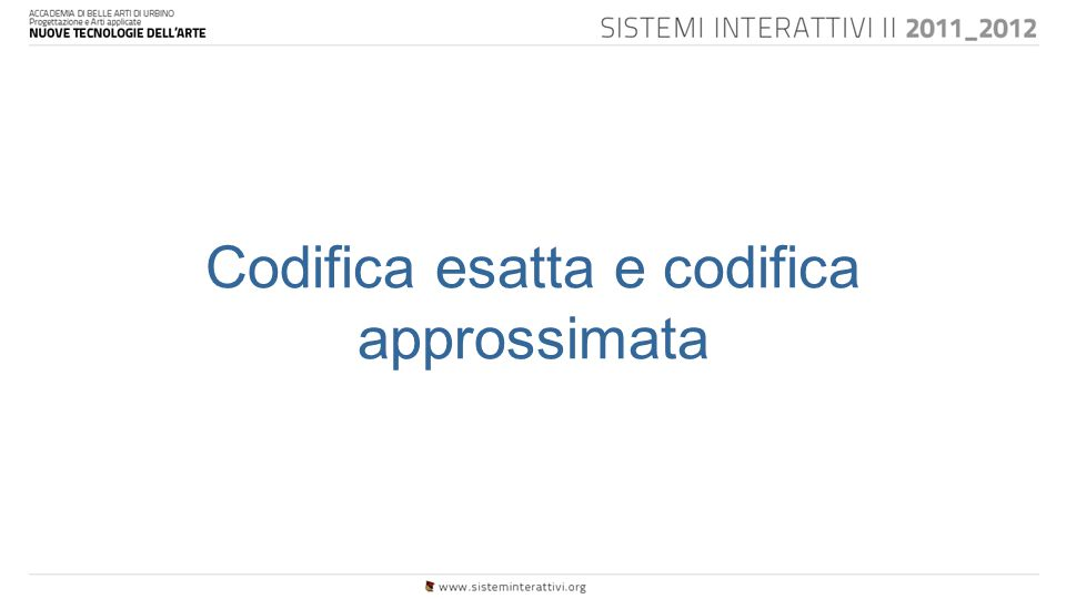 Codifica esatta e codifica approssimata