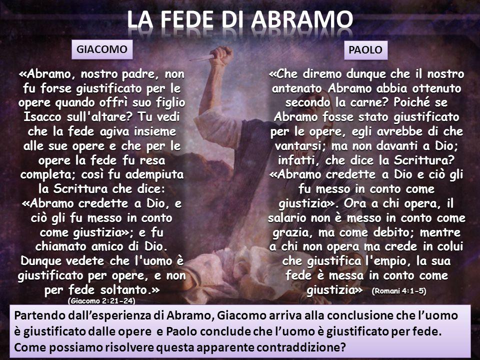«Abramo, nostro padre, non fu forse giustificato per le opere quando offrì suo figlio Isacco sull altare.