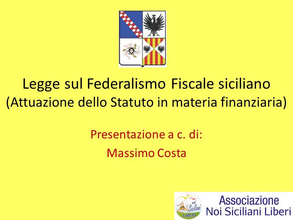 Legge sul Federalismo Fiscale siciliano (Attuazione dello Statuto in materia finanziaria) Presentazione a c. di: Massimo Costa