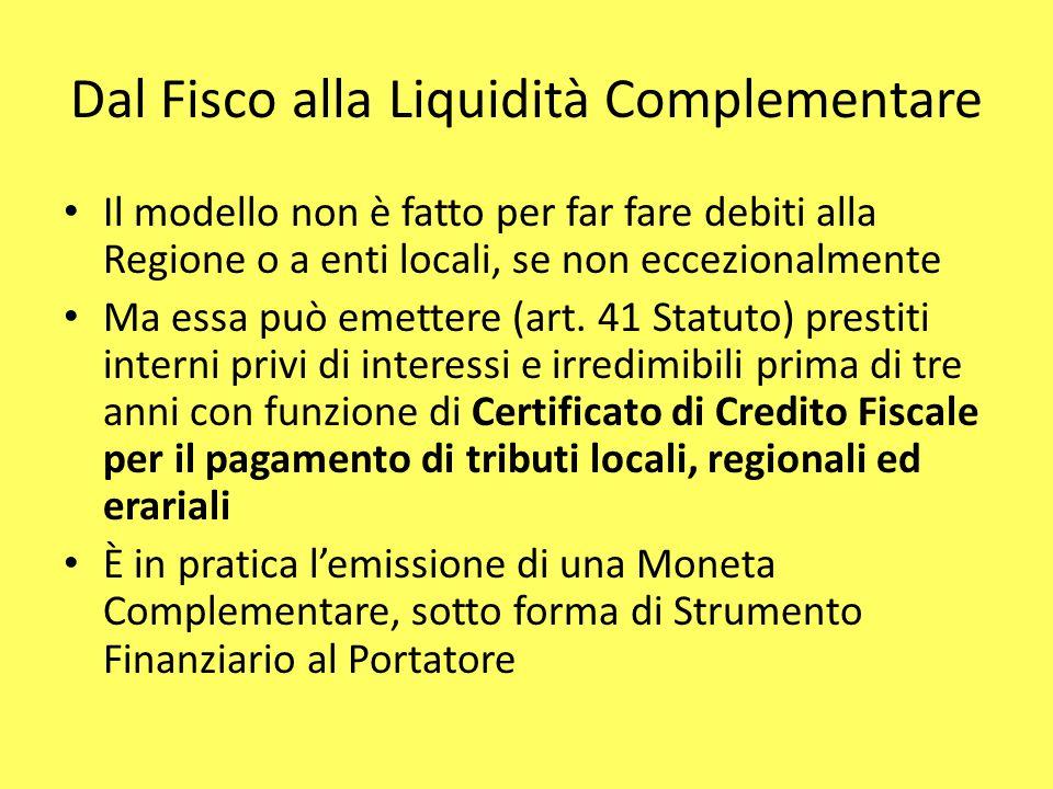 Dal Fisco alla Liquidità Complementare Il modello non è fatto per far fare debiti alla Regione o a enti locali, se non eccezionalmente Ma essa può emettere (art.