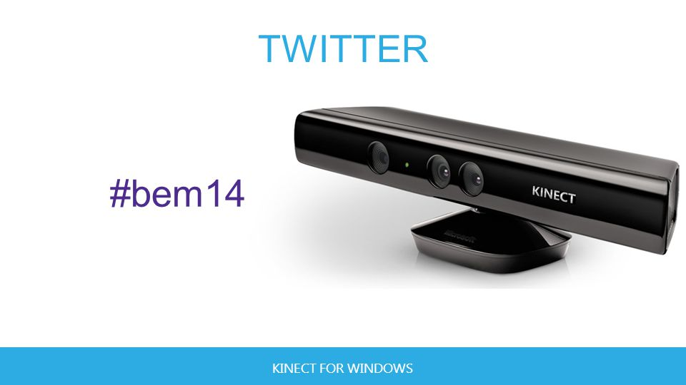 KINECT FOR WINDOWS TWITTER #bem14