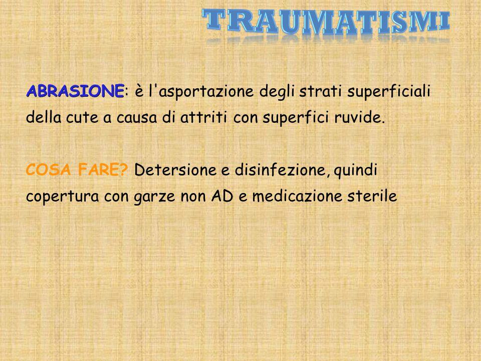ABRASIONE ABRASIONE: è l asportazione degli strati superficiali della cute a causa di attriti con superfici ruvide.