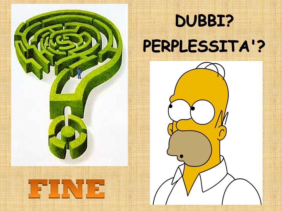 DUBBI? PERPLESSITA'?