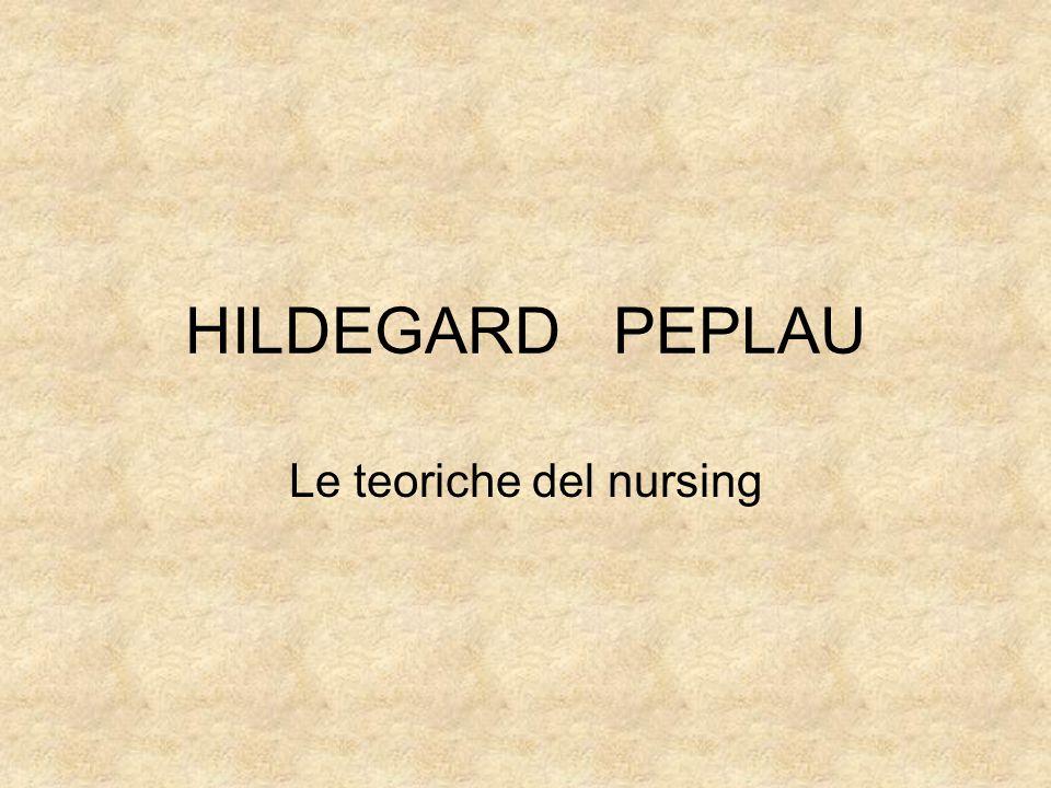 HILDEGARD PEPLAU Le teoriche del nursing