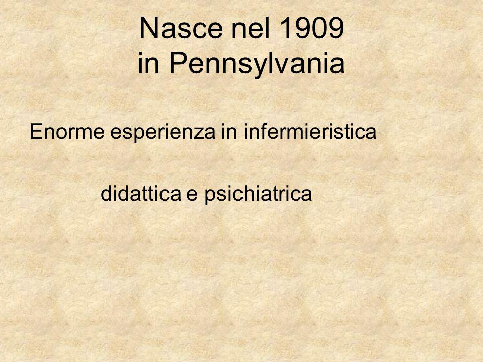 Nasce nel 1909 in Pennsylvania Enorme esperienza in infermieristica didattica e psichiatrica
