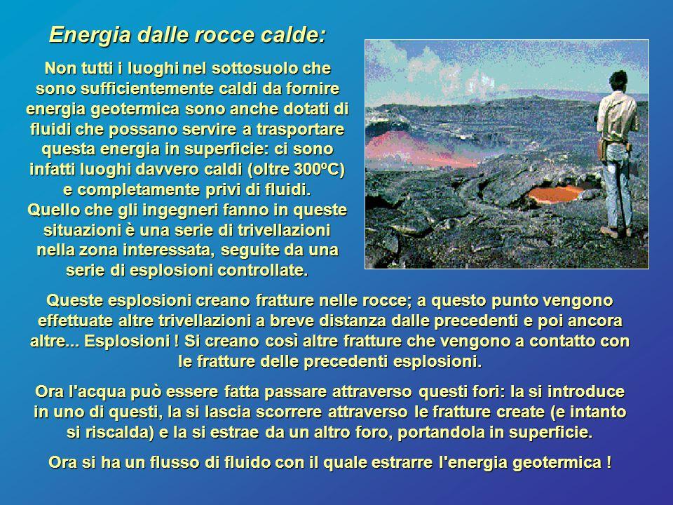 Energia geotermica dall' acqua Quando le rocce del sottosuolo sono molto calde, si produce del vapore ed è possibile produrre elettricità mediante un impianto geotermico alimentato a vapore.