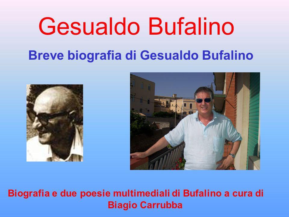 Gesualdo Bufalino Breve biografia di Gesualdo Bufalino Biografia e due poesie multimediali di Bufalino a cura di Biagio Carrubba