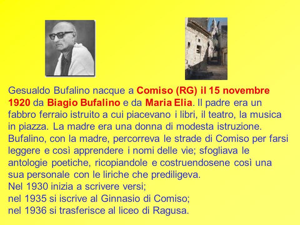 Gesualdo Bufalino nacque a Comiso (RG) il 15 novembre 1920 da Biagio Bufalino e da Maria Elia.