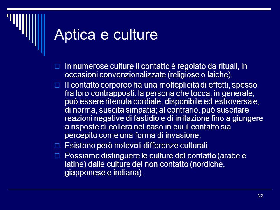 22 Aptica e culture  In numerose culture il contatto è regolato da rituali, in occasioni convenzionalizzate (religiose o laiche).  Il contatto corpo