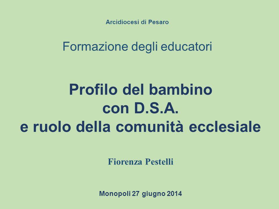 Arcidiocesi di Pesaro Formazione degli educatori Profilo del bambino con D.S.A.