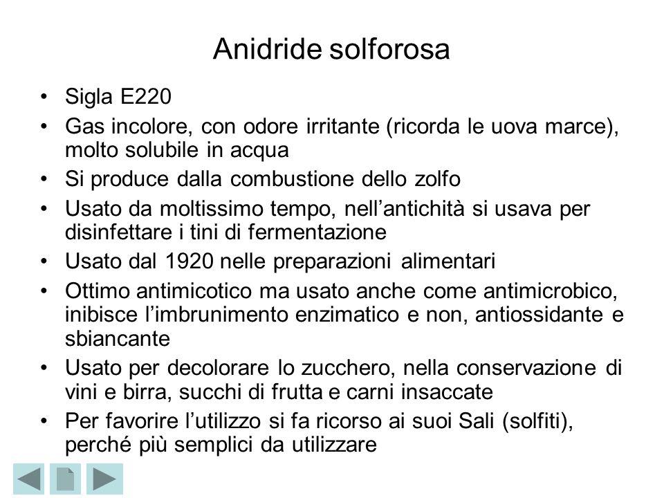 Anidride solforosa Sigla E220 Gas incolore, con odore irritante (ricorda le uova marce), molto solubile in acqua Si produce dalla combustione dello zo