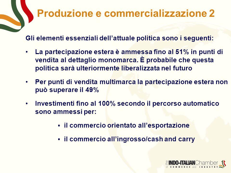 Produzione e commercializzazione 2 Gli elementi essenziali dell'attuale politica sono i seguenti: La partecipazione estera è ammessa fino al 51% in pu