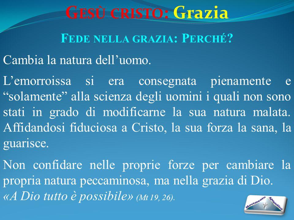 G ESÙ CRISTO : Grazia F EDE NELLA GRAZIA : P ERCHÉ .