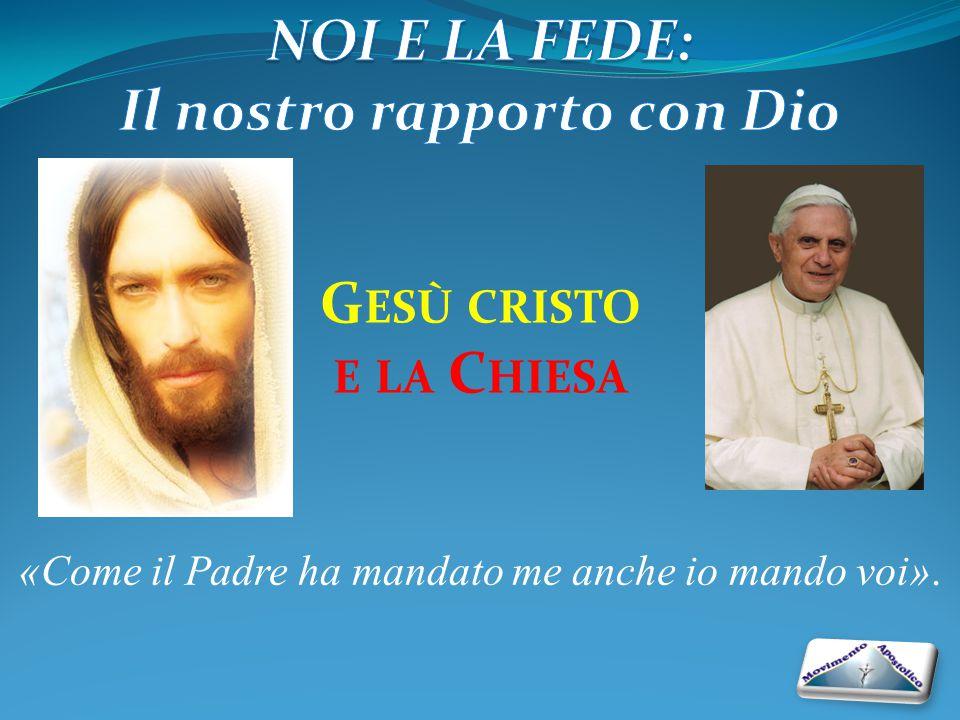 G ESÙ CRISTO E LA C HIESA «Come il Padre ha mandato me anche io mando voi».