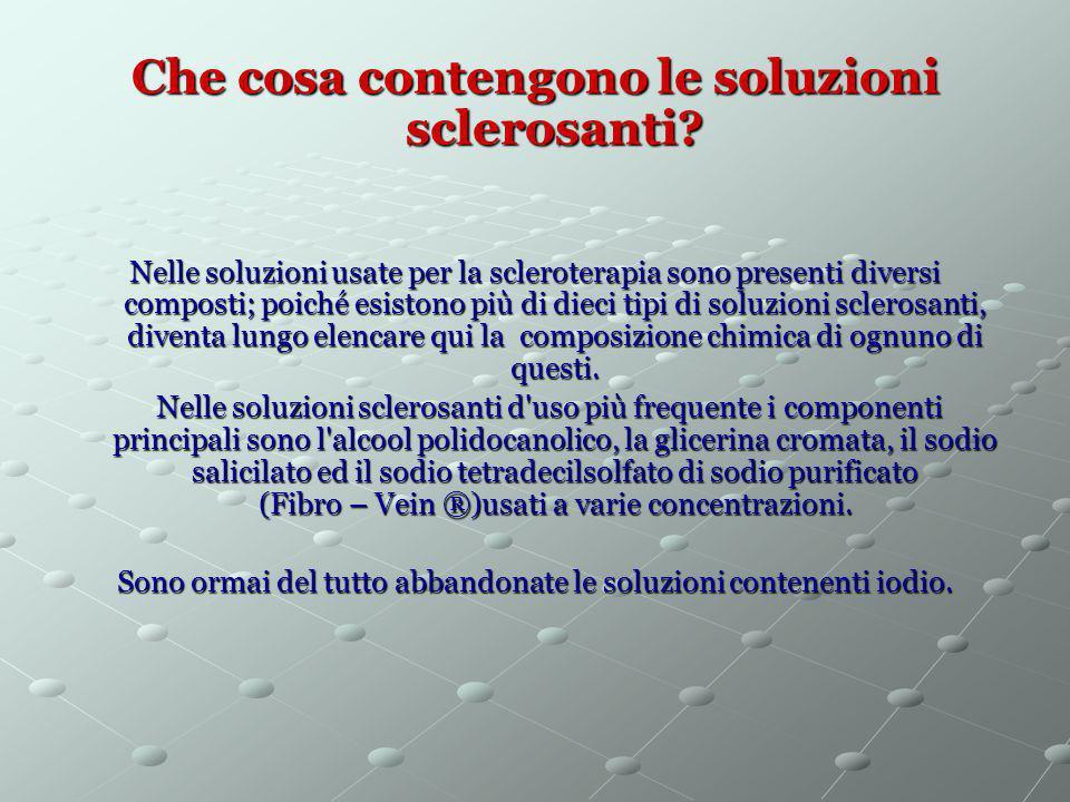 Che cosa contengono le soluzioni sclerosanti? Nelle soluzioni usate per la scleroterapia sono presenti diversi composti; poiché esistono più di dieci