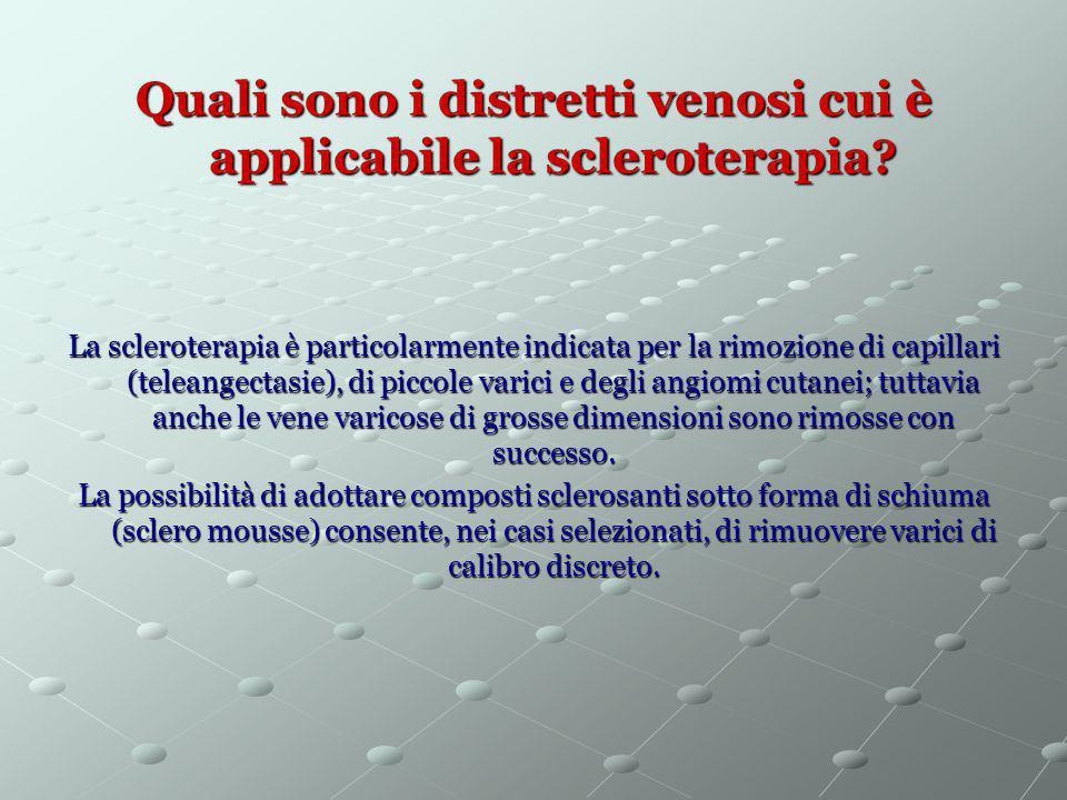 Quali sono i distretti venosi cui è applicabile la scleroterapia? La scleroterapia è particolarmente indicata per la rimozione di capillari (teleangec