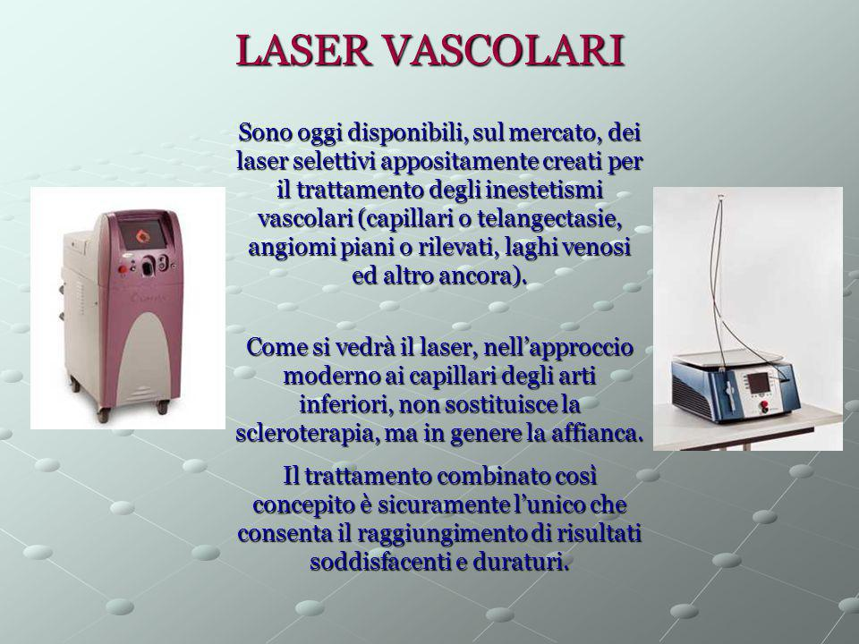 LASER VASCOLARI Sono oggi disponibili, sul mercato, dei laser selettivi appositamente creati per il trattamento degli inestetismi vascolari (capillari