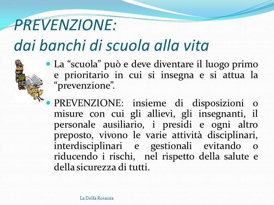 PREVENZIONE: dai banchi di scuola alla vita La scuola può e deve diventare il luogo primo e prioritario in cui si insegna e si attua la prevenzione .