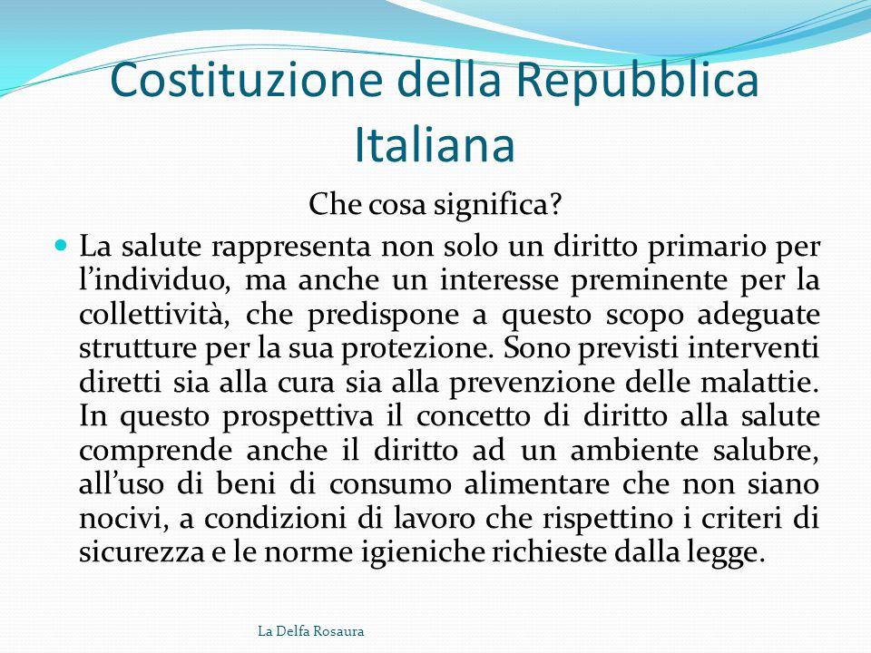 Costituzione della Repubblica Italiana Art. 32 La Repubblica tutela la salute come fondamentale diritto dell'individuo e interesse della collettività,