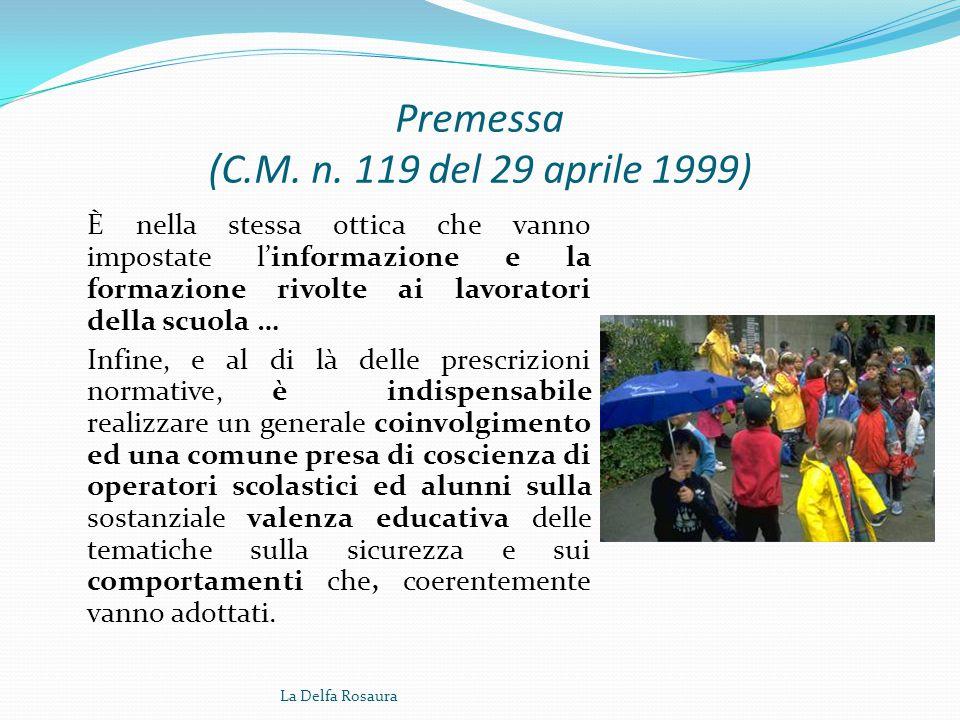 Premessa (C.M. n. 119 del 29 aprile 1999) … le norme sulla sicurezza sui luoghi di lavoro rappresentano, prima ancora che un obbligo di legge con una