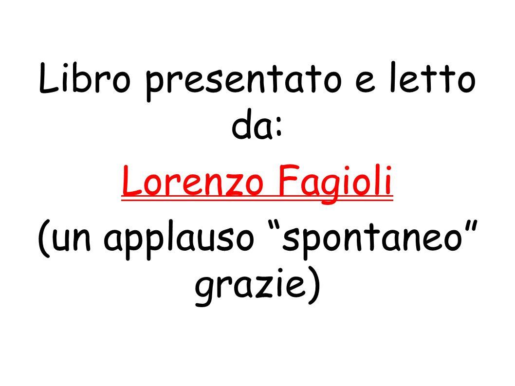 """Libro presentato e letto da: Lorenzo Fagioli (un applauso """"spontaneo"""" grazie)"""