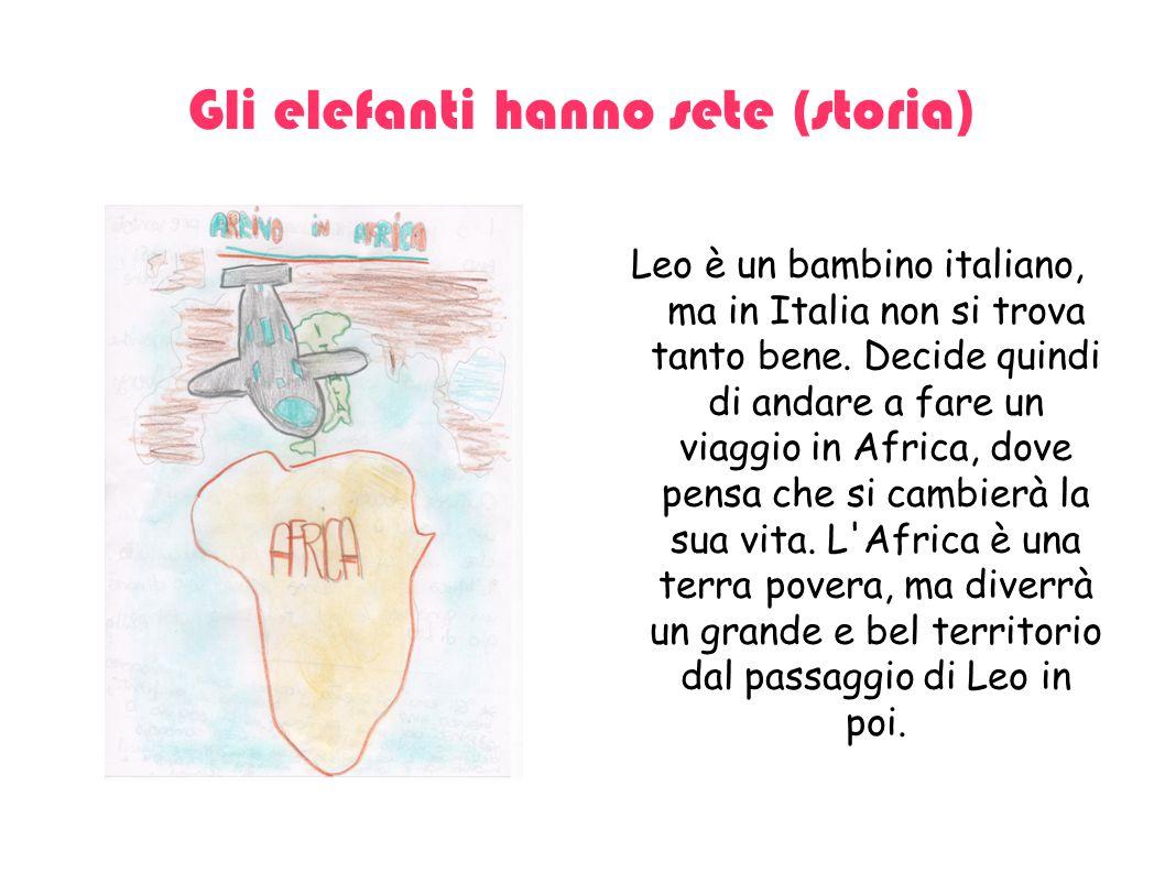 Gli elefanti hanno sete (storia) Leo è un bambino italiano, ma in Italia non si trova tanto bene. Decide quindi di andare a fare un viaggio in Africa,