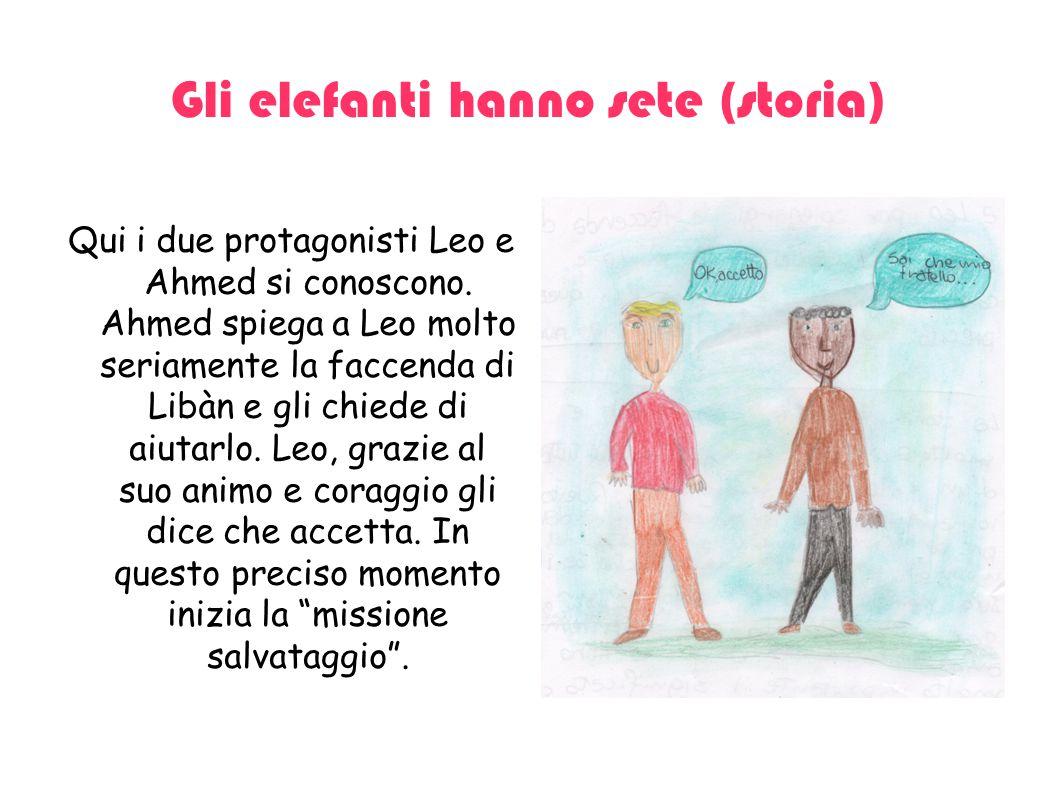 Gli elefanti hanno sete (storia) Qui i due protagonisti Leo e Ahmed si conoscono. Ahmed spiega a Leo molto seriamente la faccenda di Libàn e gli chied