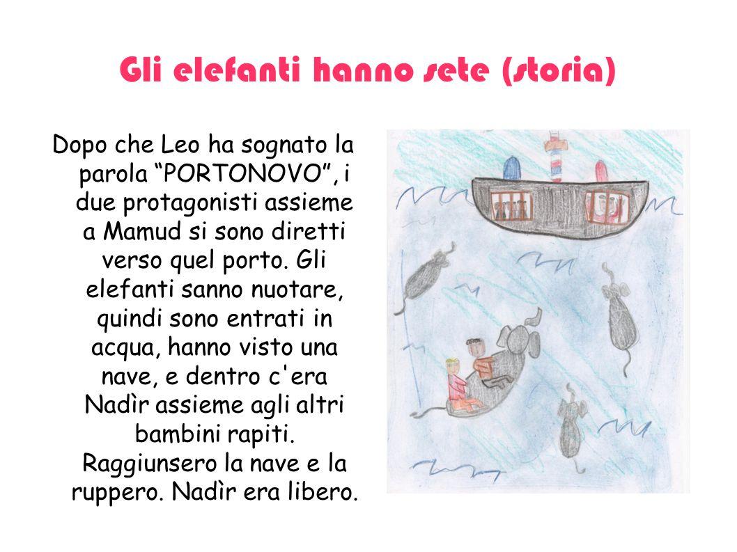 """Gli elefanti hanno sete (storia) Dopo che Leo ha sognato la parola """"PORTONOVO"""", i due protagonisti assieme a Mamud si sono diretti verso quel porto. G"""