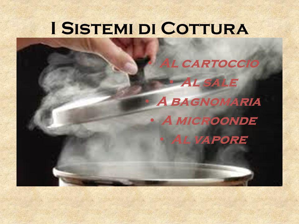 I Sistemi di Cottura Al cartoccio Al sale A bagnomaria A microonde Al vapore