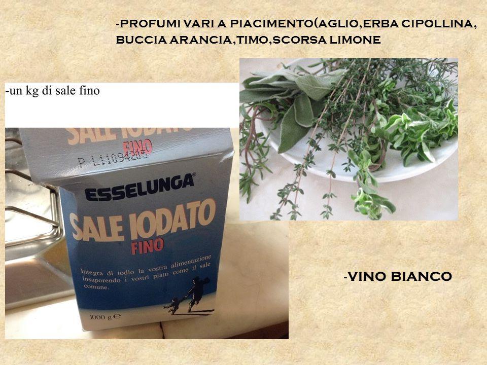 - profumi vari a piacimento(aglio,erba cipollina, buccia arancia,timo,scorsa limone - vino bianco