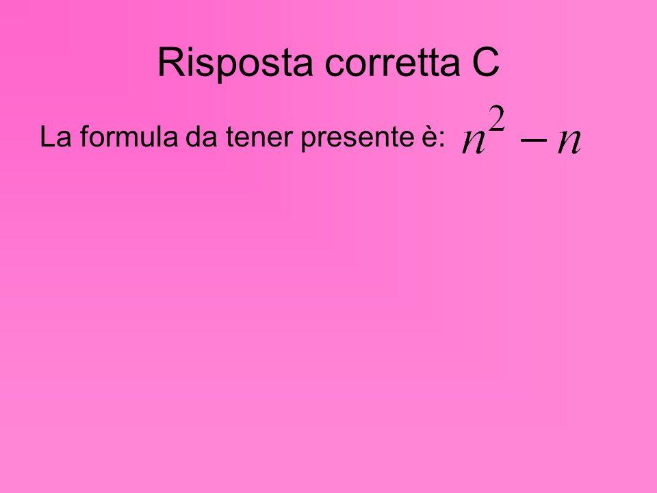 Risposta corretta C La formula da tener presente è: