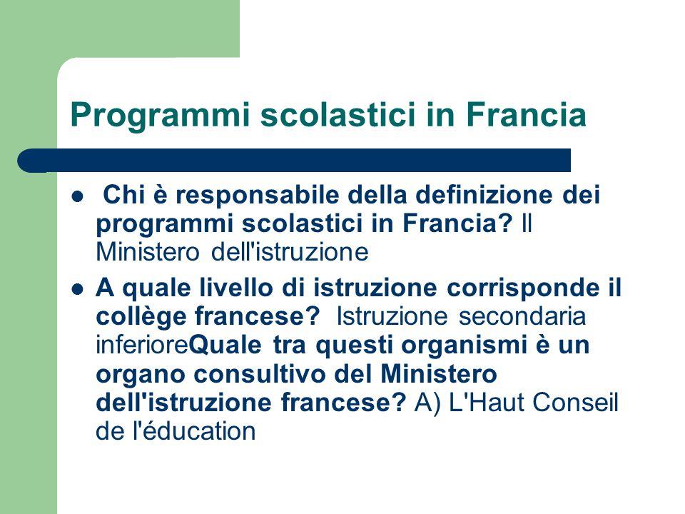 Programmi scolastici in Francia Chi è responsabile della definizione dei programmi scolastici in Francia? Il Ministero dell'istruzione A quale livello