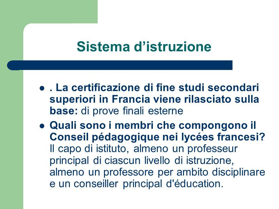 Sistema d'istruzione. La certificazione di fine studi secondari superiori in Francia viene rilasciato sulla base: di prove finali esterne Quali sono i