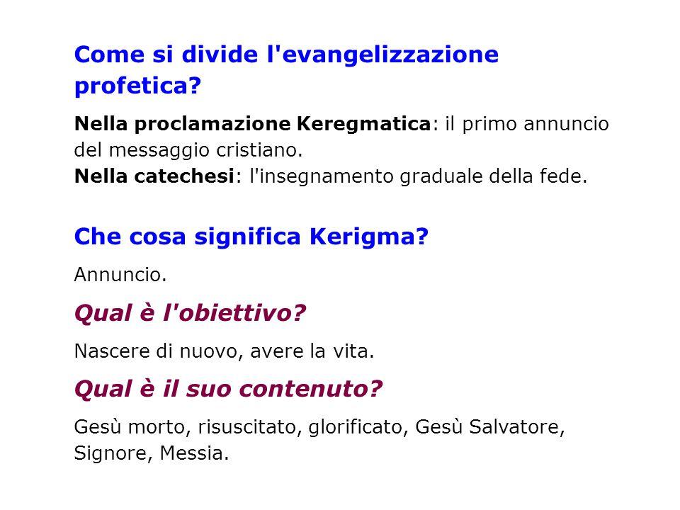 Come si divide l'evangelizzazione profetica? Nella proclamazione Keregmatica: il primo annuncio del messaggio cristiano. Nella catechesi: l'insegnamen